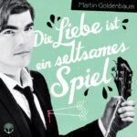 Martin_Goldenbaum_Die_Liebe_Ist_Ein_Seltsames_Spiel_Cover